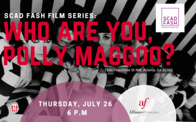 SCAD FASH FILM SERIES: WHO ARE YOU POLLY MAGGOO? | SCAD | July 26, 2018